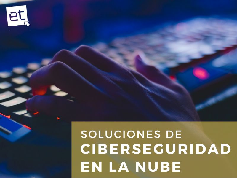 Soluciones de Ciberseguridad  en la nube