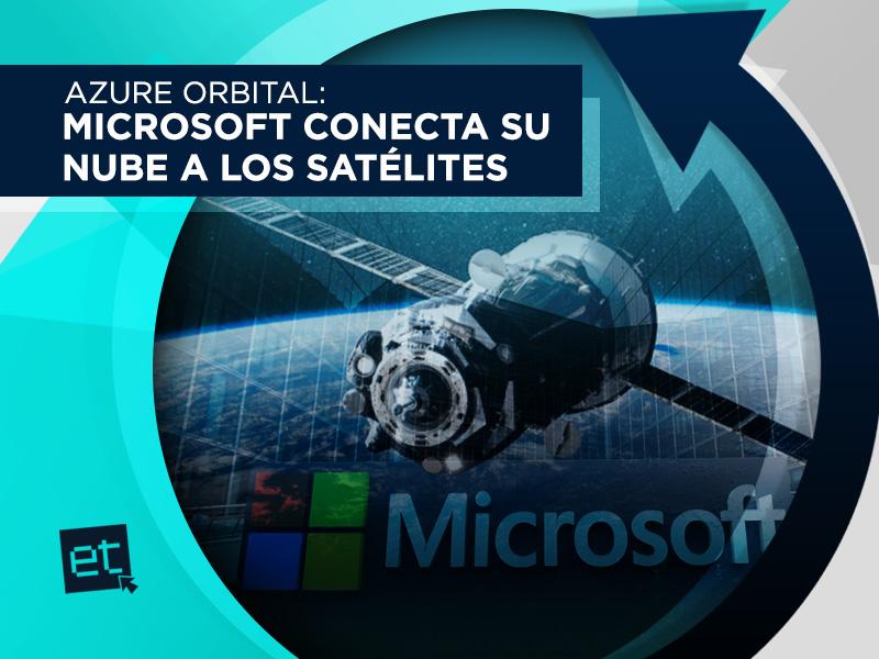 Azure Orbital : Microsoft conecta su nube a los satélites